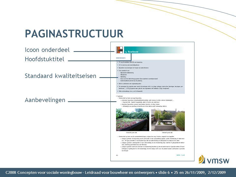 C2008 Concepten voor sociale woningbouw – Leidraad voor bouwheer en ontwerpers • slide 6 • 25 en 26/11/2009, 2/12/2009 PAGINASTRUCTUUR Icoon onderdeel