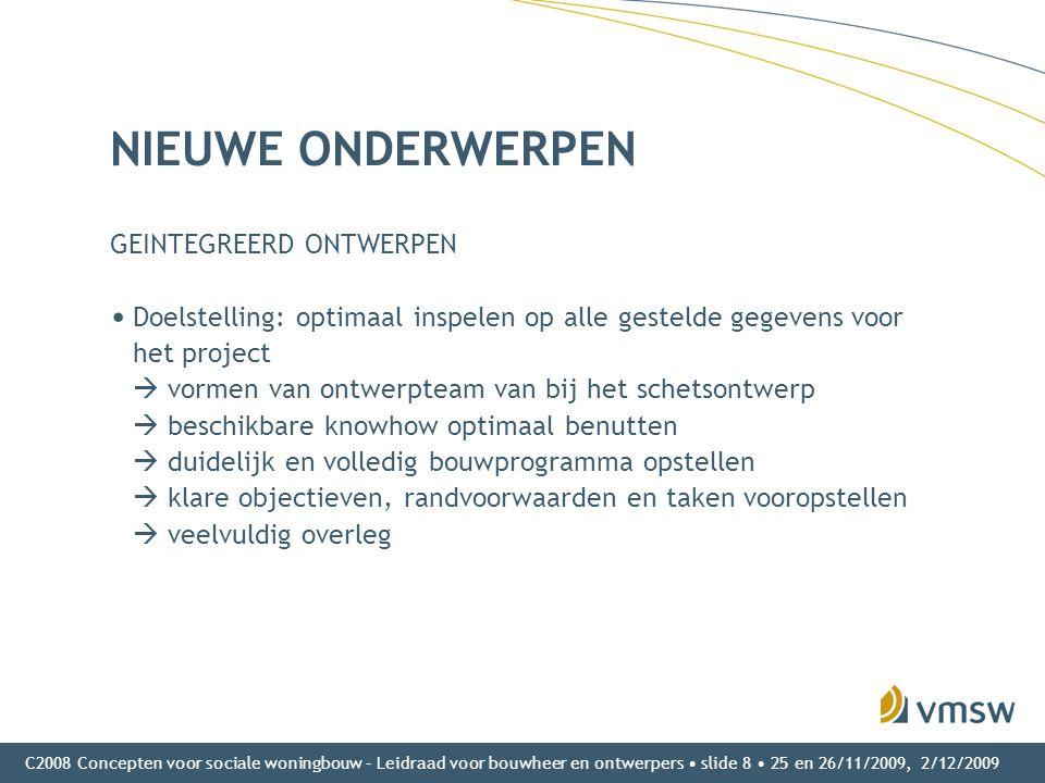 C2008 Concepten voor sociale woningbouw – Leidraad voor bouwheer en ontwerpers • slide 8 • 25 en 26/11/2009, 2/12/2009 NIEUWE ONDERWERPEN GEINTEGREERD