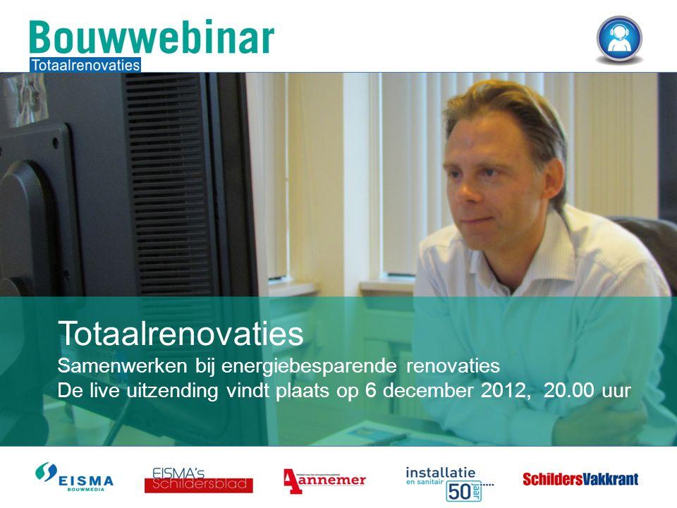 Totaalrenovaties Samenwerken bij energiebesparende renovaties De live uitzending vindt plaats op 6 december 2012, 20.00 uur