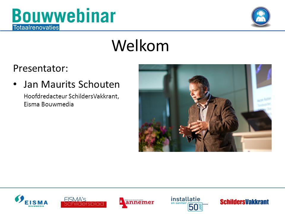Presentator: • Jan Maurits Schouten Hoofdredacteur SchildersVakkrant, Eisma Bouwmedia Welkom