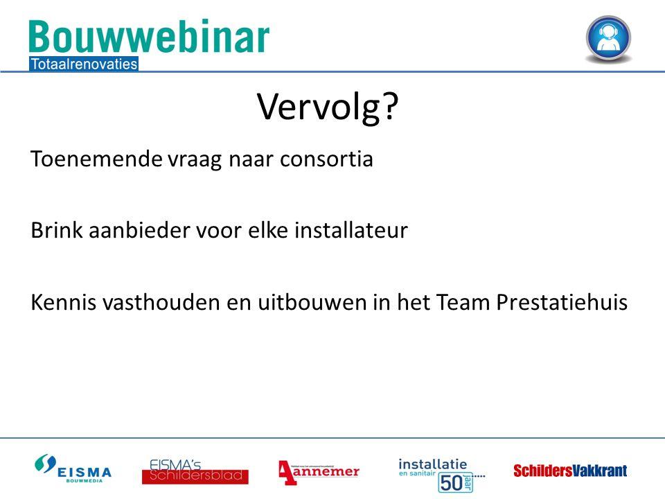 Toenemende vraag naar consortia Brink aanbieder voor elke installateur Kennis vasthouden en uitbouwen in het Team Prestatiehuis Vervolg?