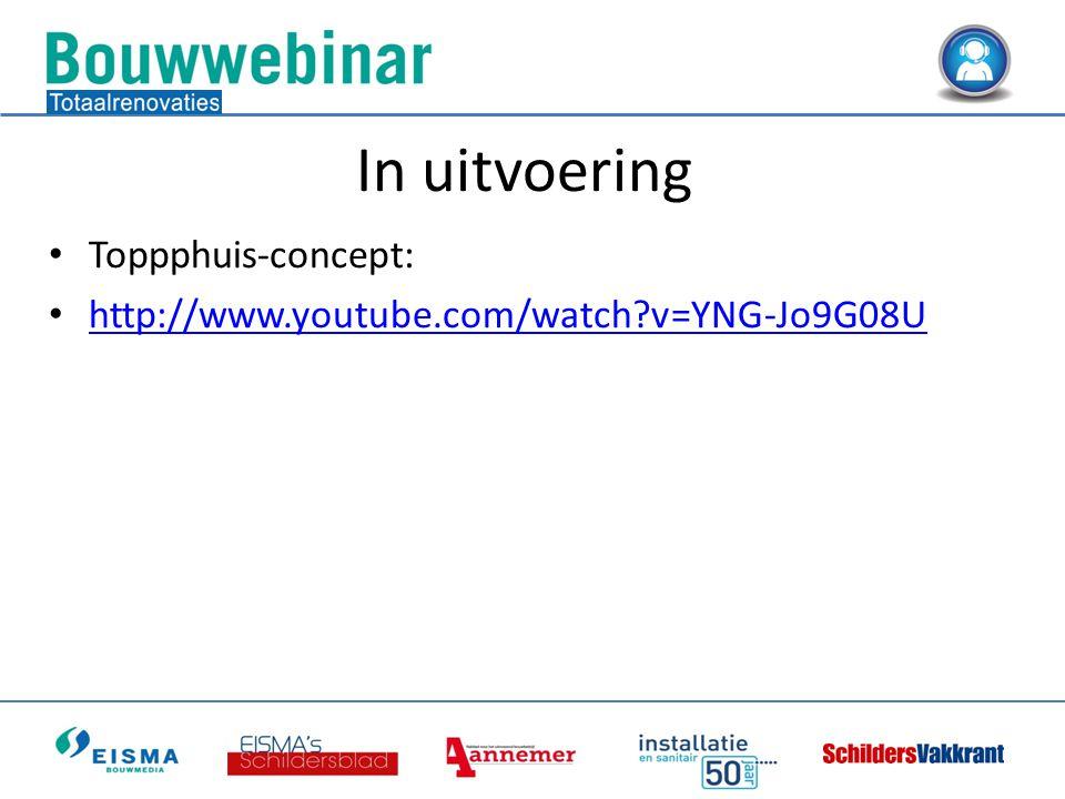 • Toppphuis-concept: • http://www.youtube.com/watch?v=YNG-Jo9G08U http://www.youtube.com/watch?v=YNG-Jo9G08U In uitvoering