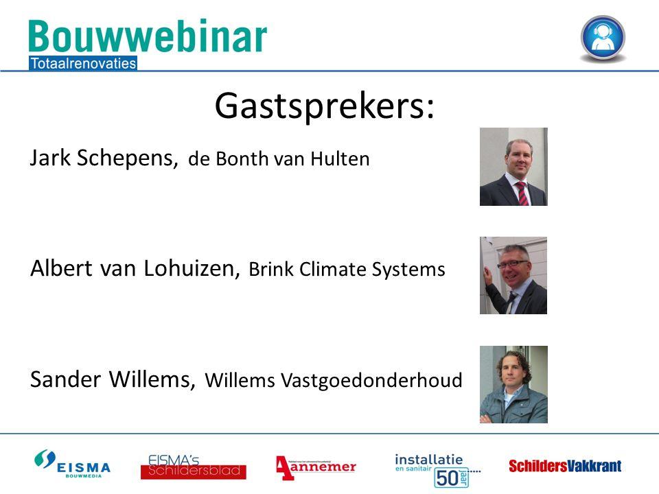 Jark Schepens, de Bonth van Hulten Albert van Lohuizen, Brink Climate Systems Sander Willems, Willems Vastgoedonderhoud Gastsprekers: