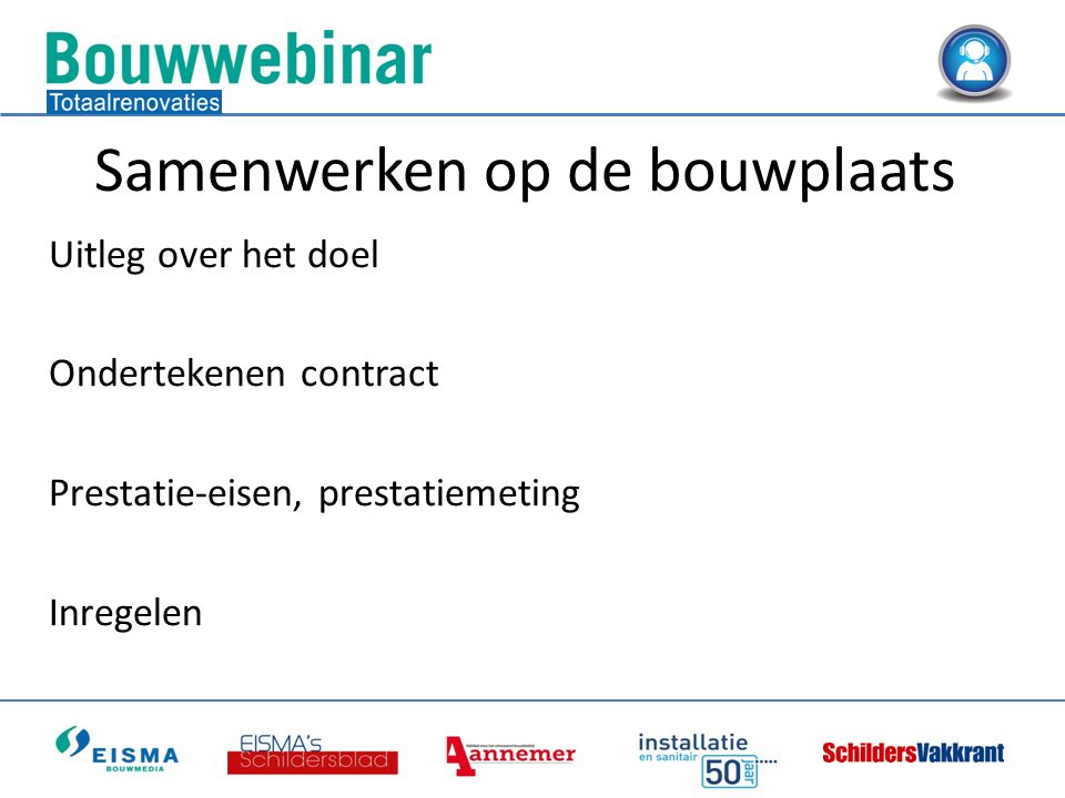 Uitleg over het doel Ondertekenen contract Prestatie-eisen, prestatiemeting Inregelen Samenwerken op de bouwplaats