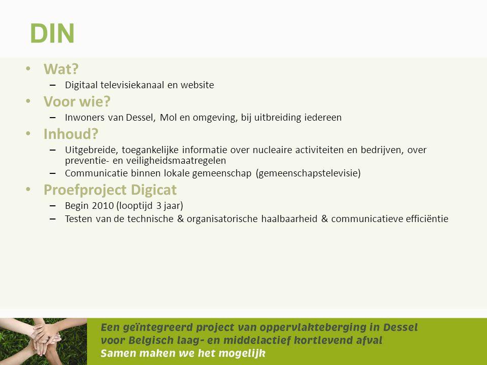 DIN • Wat? – Digitaal televisiekanaal en website • Voor wie? – Inwoners van Dessel, Mol en omgeving, bij uitbreiding iedereen • Inhoud? – Uitgebreide,