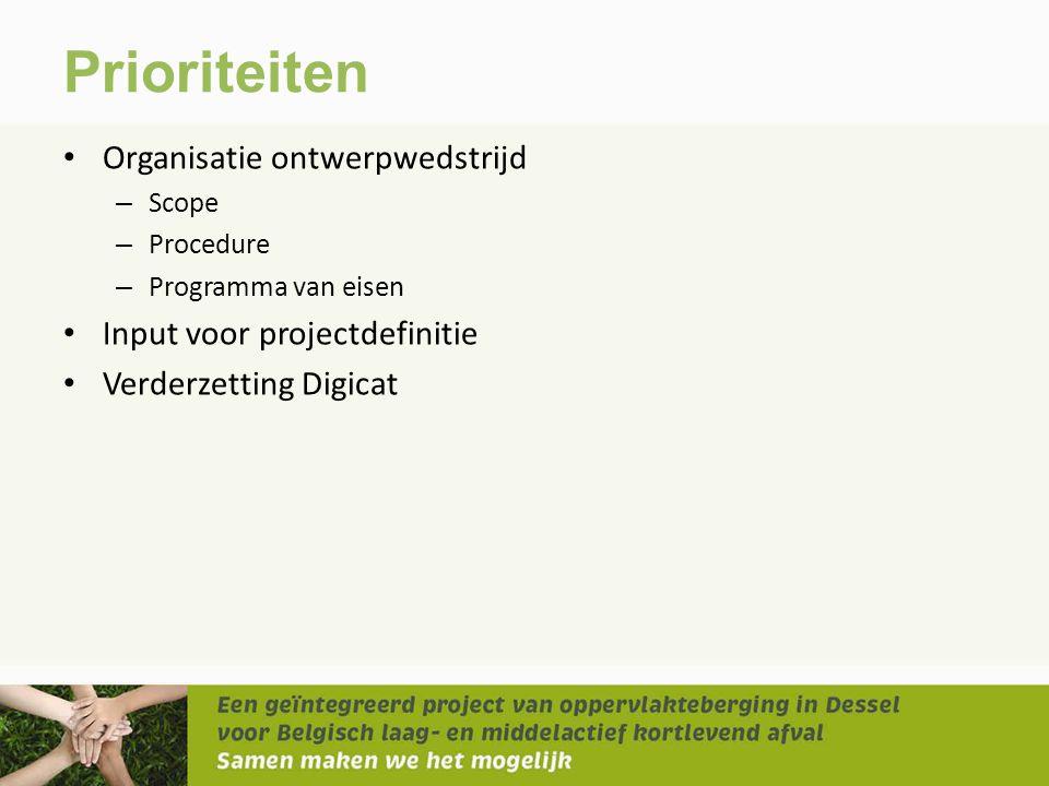 Prioriteiten • Organisatie ontwerpwedstrijd – Scope – Procedure – Programma van eisen • Input voor projectdefinitie • Verderzetting Digicat