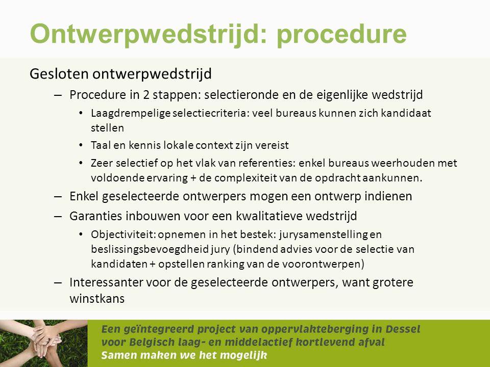 Ontwerpwedstrijd: procedure Gesloten ontwerpwedstrijd – Procedure in 2 stappen: selectieronde en de eigenlijke wedstrijd • Laagdrempelige selectiecrit