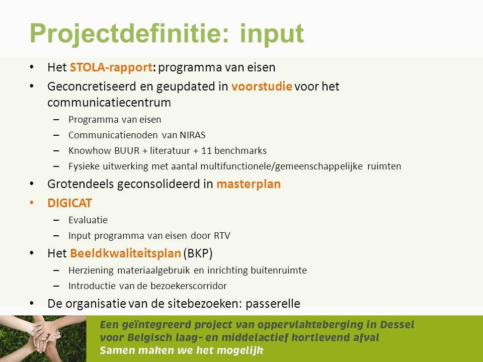 Projectdefinitie: input • Het STOLA-rapport: programma van eisen • Geconcretiseerd en geupdated in voorstudie voor het communicatiecentrum – Programma