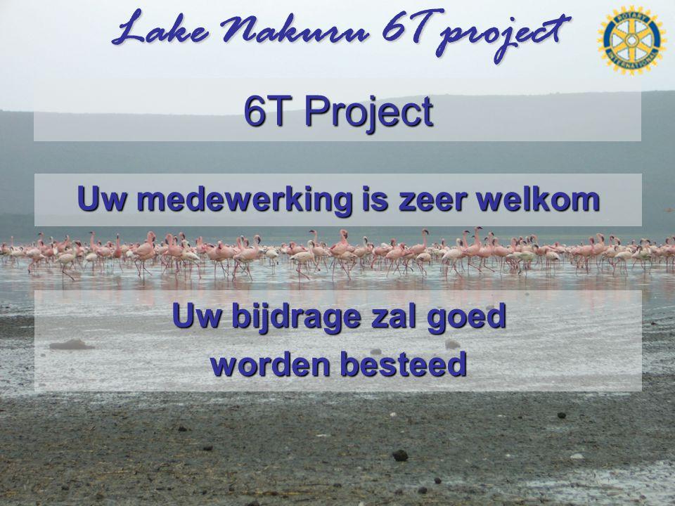 Lake Nakuru 6T project 6T Project Uw medewerking is zeer welkom Uw bijdrage zal goed worden besteed