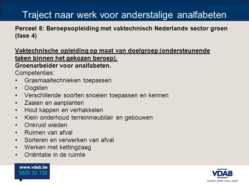 www.vdab.be 0800 30 700 Traject naar werk voor anderstalige analfabeten Perceel 8: Beroepsopleiding met vaktechnisch Nederlands sector groen (fase 4)