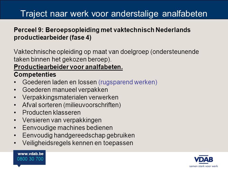 www.vdab.be 0800 30 700 Traject naar werk voor anderstalige analfabeten Perceel 9: Beroepsopleiding met vaktechnisch Nederlands productiearbeider (fas