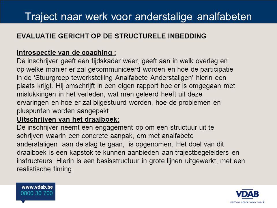 www.vdab.be 0800 30 700 Traject naar werk voor anderstalige analfabeten EVALUATIE GERICHT OP DE STRUCTURELE INBEDDING Introspectie van de coaching : D