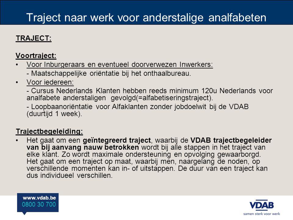 www.vdab.be 0800 30 700 Traject naar werk voor anderstalige analfabeten Perceel 10: Coaching van het project en vorming van de individuele lesgevers oriëntatie, vaktechnisch Nederlands en beroepsopleidingen bij de verschillende partners.