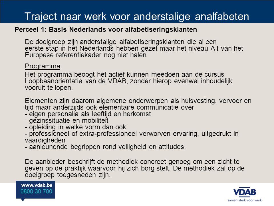 www.vdab.be 0800 30 700 Traject naar werk voor anderstalige analfabeten Perceel 1: Basis Nederlands voor alfabetiseringsklanten De doelgroep zijn ande