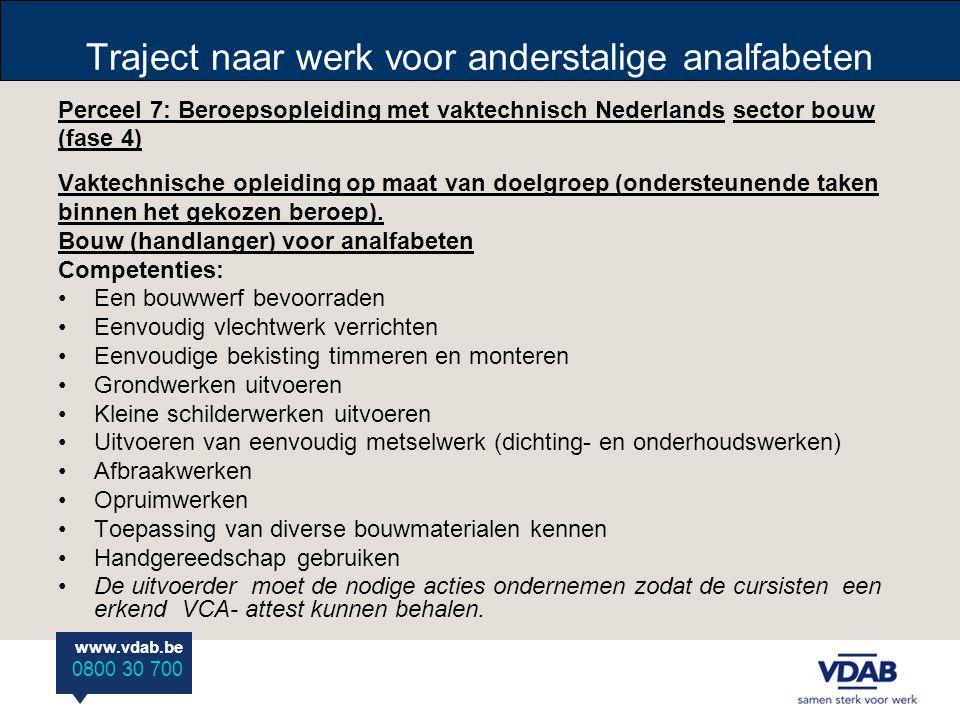 www.vdab.be 0800 30 700 Traject naar werk voor anderstalige analfabeten Perceel 7: Beroepsopleiding met vaktechnisch Nederlands sector bouw (fase 4) V
