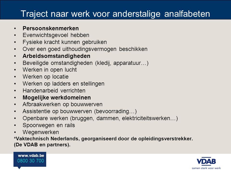 www.vdab.be 0800 30 700 Traject naar werk voor anderstalige analfabeten Perceel 8: Beroepsopleiding met vaktechnisch Nederlands sector groen (fase 4) Vaktechnische opleiding op maat van doelgroep (ondersteunende taken binnen het gekozen beroep).