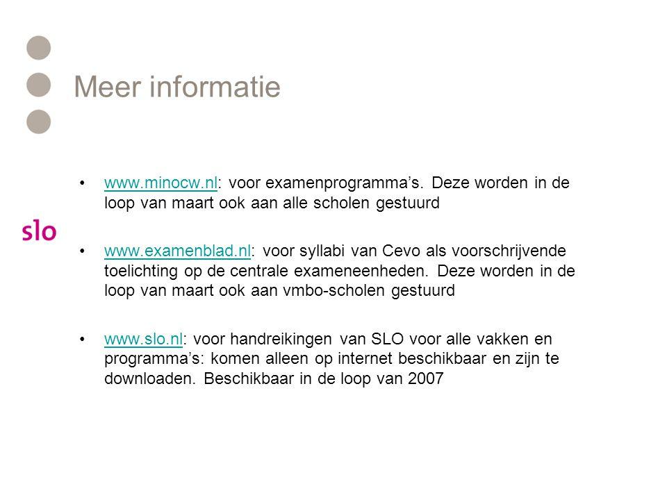 Meer informatie •www.minocw.nl: voor examenprogramma's.