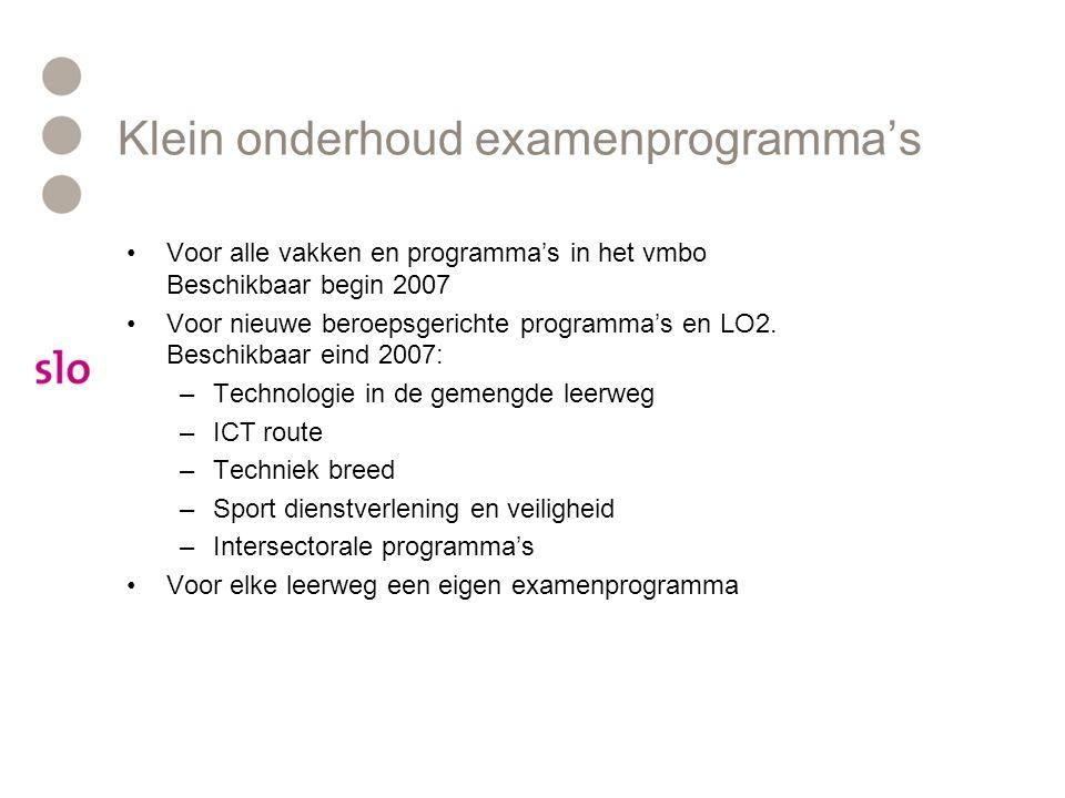 Klein onderhoud examenprogramma's •Voor alle vakken en programma's in het vmbo Beschikbaar begin 2007 •Voor nieuwe beroepsgerichte programma's en LO2.