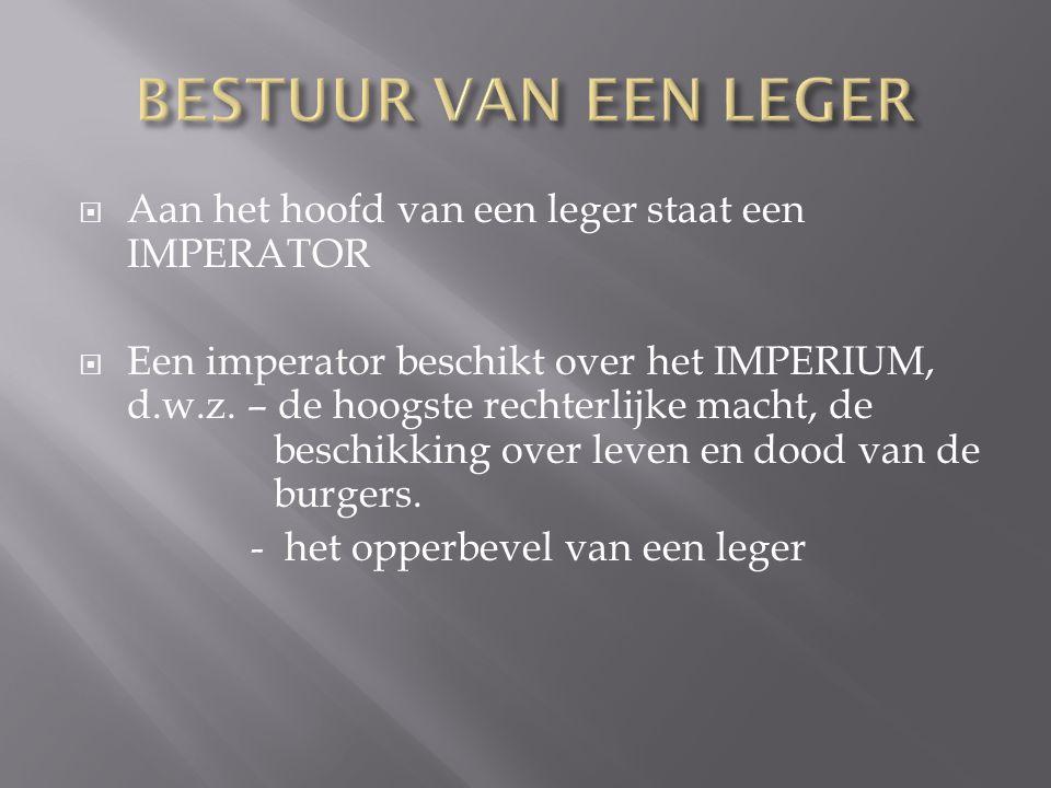  Aan het hoofd van een leger staat een IMPERATOR  Een imperator beschikt over het IMPERIUM, d.w.z. – de hoogste rechterlijke macht, de beschikking o