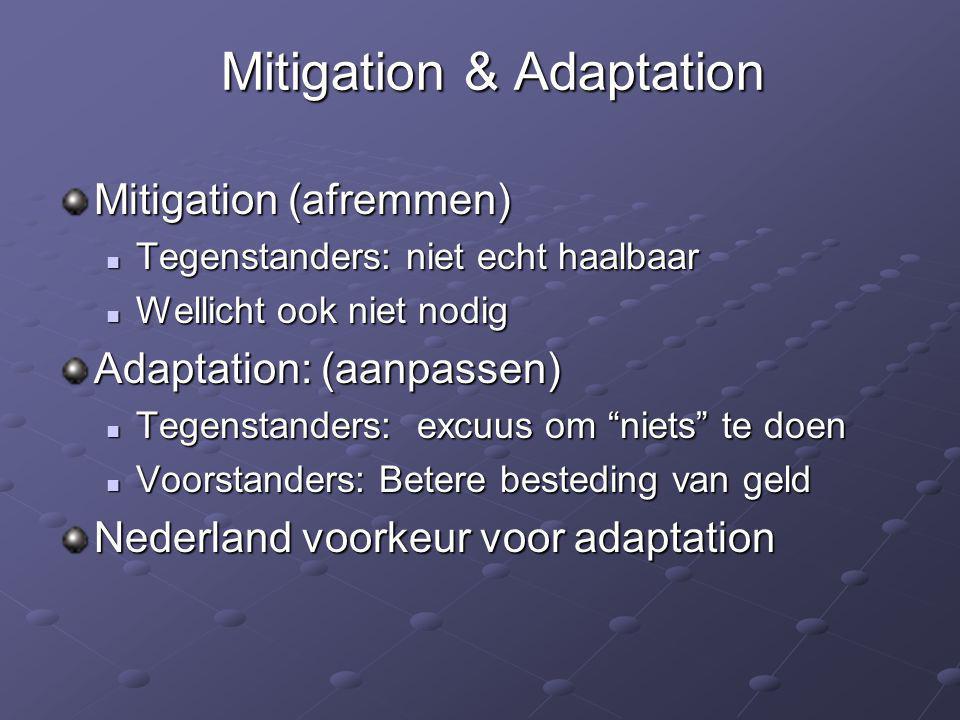Mitigation & Adaptation Mitigation (afremmen)  Tegenstanders: niet echt haalbaar  Wellicht ook niet nodig Adaptation: (aanpassen)  Tegenstanders: e