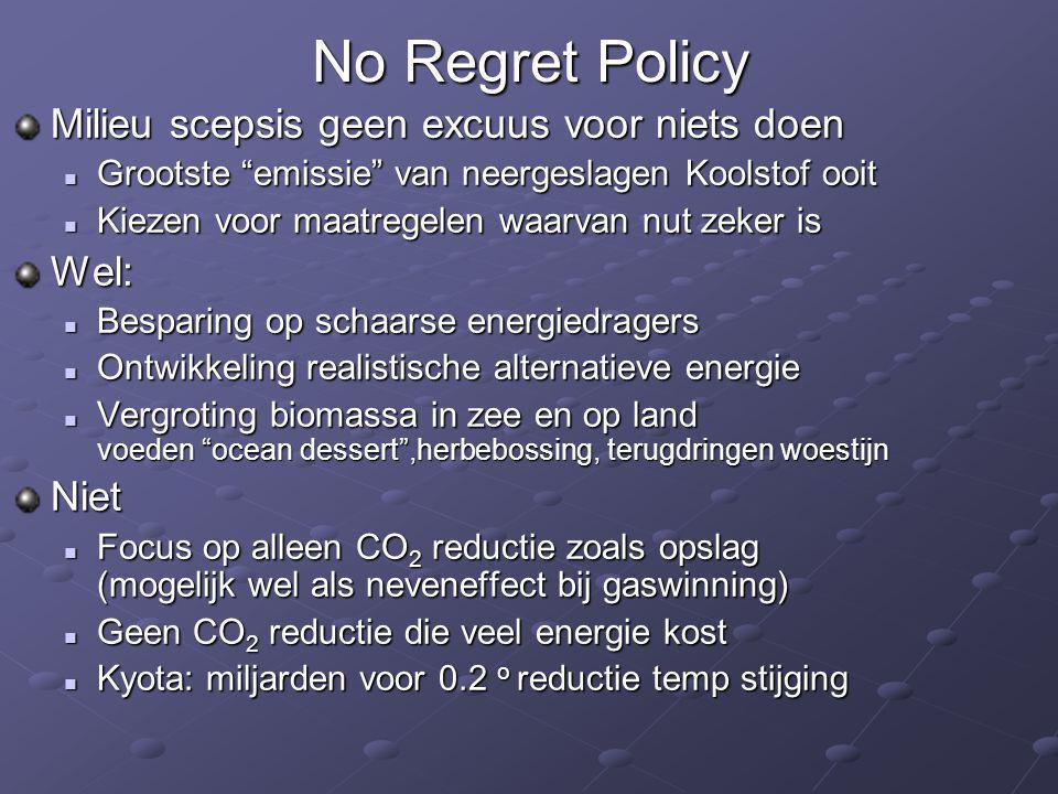 """No Regret Policy Milieu scepsis geen excuus voor niets doen  Grootste """"emissie"""" van neergeslagen Koolstof ooit  Kiezen voor maatregelen waarvan nut"""