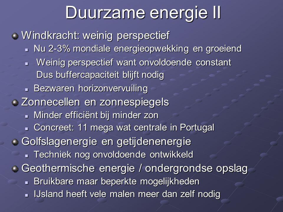 Duurzame energie II Windkracht: weinig perspectief  Nu 2-3% mondiale energieopwekking en groeiend  Weinig perspectief want onvoldoende constant Dus