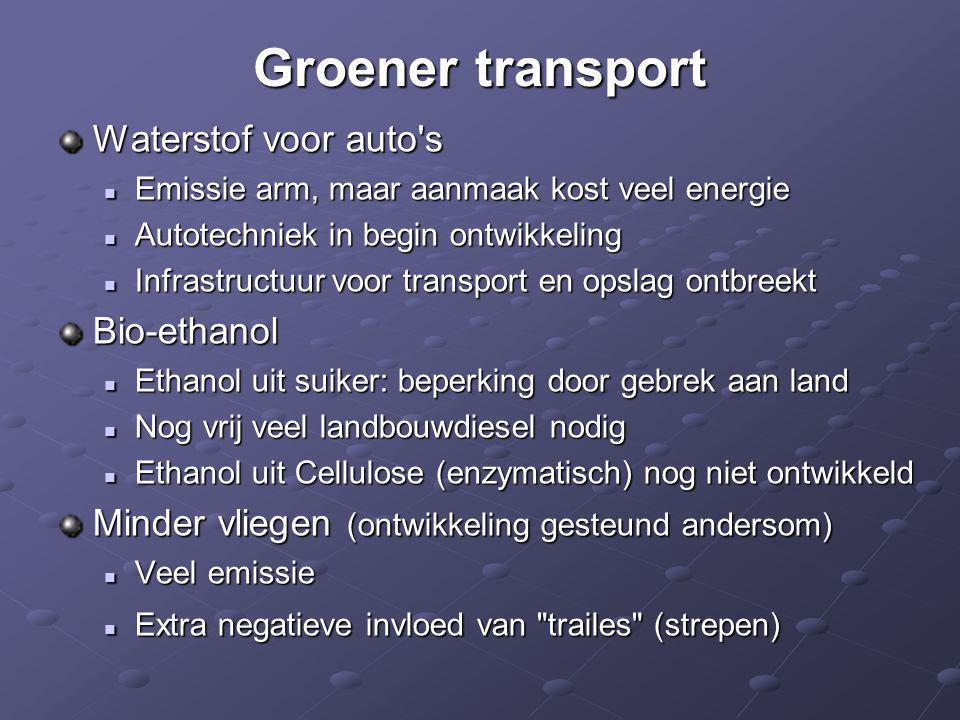 Groener transport Waterstof voor auto's  Emissie arm, maar aanmaak kost veel energie  Autotechniek in begin ontwikkeling  Infrastructuur voor trans
