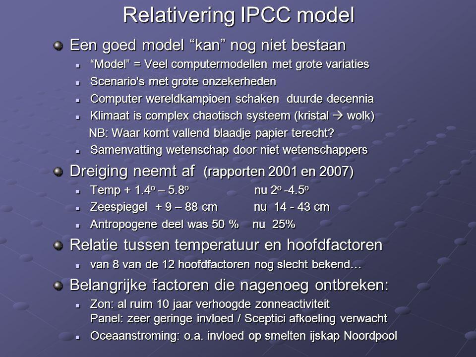 """Relativering IPCC model Een goed model """"kan"""" nog niet bestaan  """"Model"""" = Veel computermodellen met grote variaties  Scenario's met grote onzekerhede"""