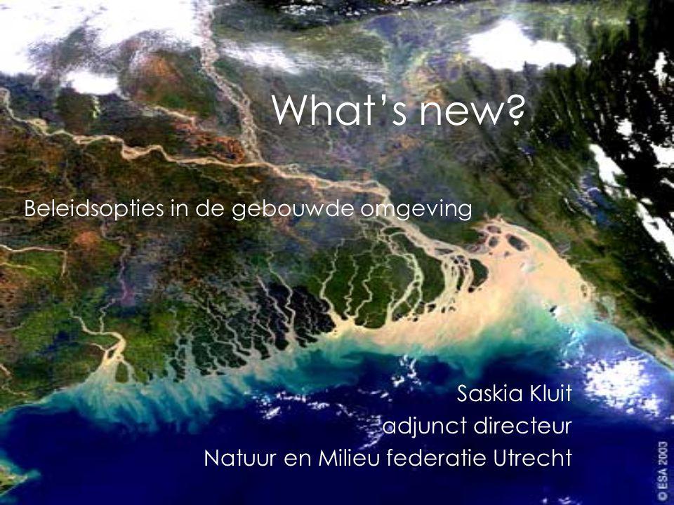 What's new? Saskia Kluit adjunct directeur Natuur en Milieu federatie Utrecht Beleidsopties in de gebouwde omgeving