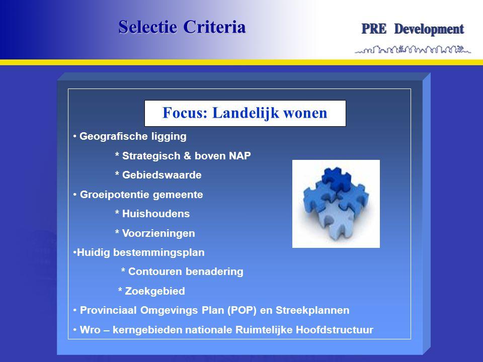 Selectie Criteria Focus: Landelijk wonen • Geografische ligging * Strategisch & boven NAP * Gebiedswaarde • Groeipotentie gemeente * Huishoudens * Voo