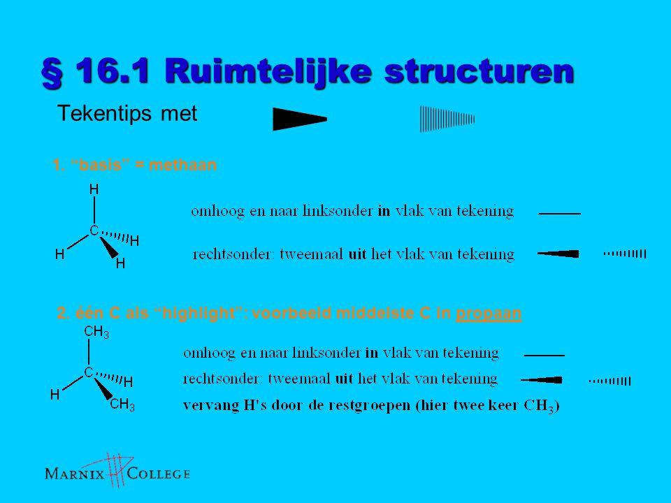 """§ 16.1 Ruimtelijke structuren Tekentips met 1. """"basis"""" = methaan 2. één C als """"highlight"""": voorbeeld middelste C in propaan"""