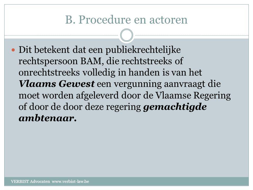 B. Procedure en actoren  Dit betekent dat een publiekrechtelijke rechtspersoon BAM, die rechtstreeks of onrechtstreeks volledig in handen is van het