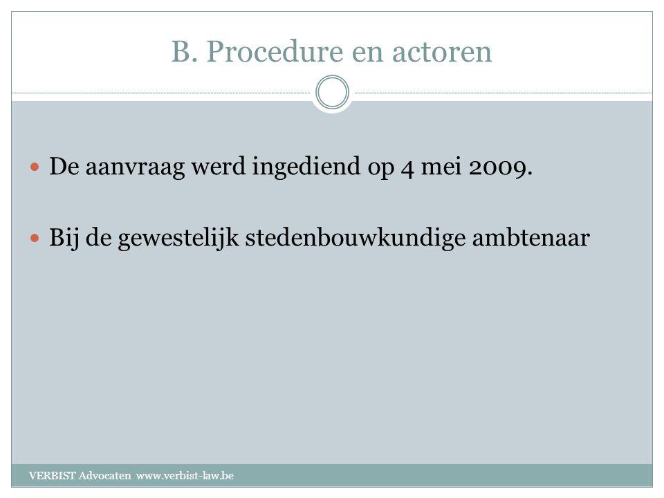 B. Procedure en actoren  De aanvraag werd ingediend op 4 mei 2009.