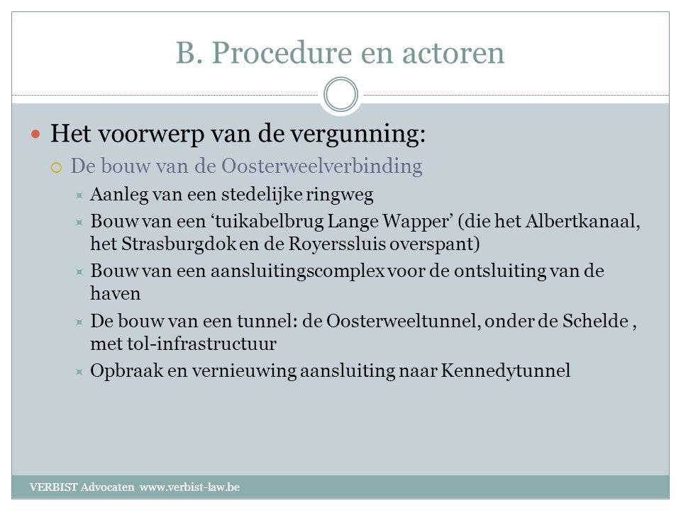 B. Procedure en actoren  Het voorwerp van de vergunning:  De bouw van de Oosterweelverbinding  Aanleg van een stedelijke ringweg  Bouw van een 'tu