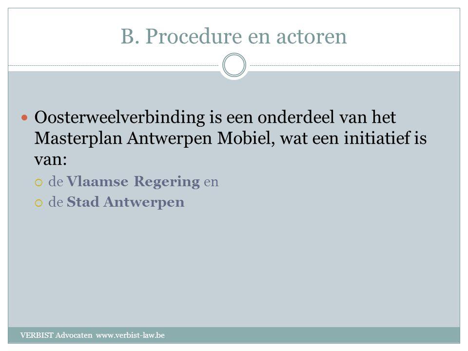 B. Procedure en actoren  Oosterweelverbinding is een onderdeel van het Masterplan Antwerpen Mobiel, wat een initiatief is van:  de Vlaamse Regering