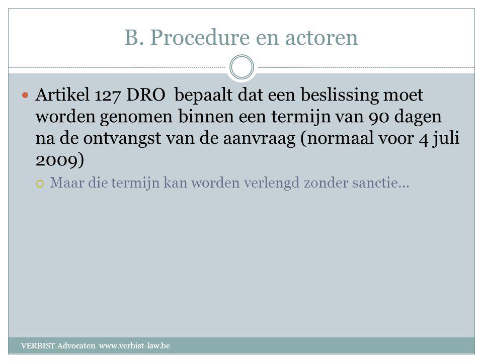 B. Procedure en actoren  Artikel 127 DRO bepaalt dat een beslissing moet worden genomen binnen een termijn van 90 dagen na de ontvangst van de aanvra