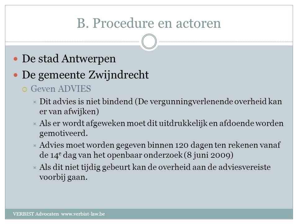 B. Procedure en actoren  De stad Antwerpen  De gemeente Zwijndrecht  Geven ADVIES  Dit advies is niet bindend (De vergunningverlenende overheid ka