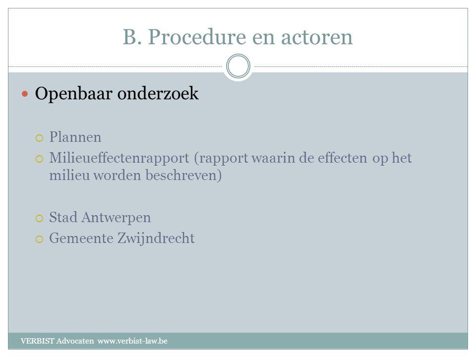 B. Procedure en actoren  Openbaar onderzoek  Plannen  Milieueffectenrapport (rapport waarin de effecten op het milieu worden beschreven)  Stad Ant