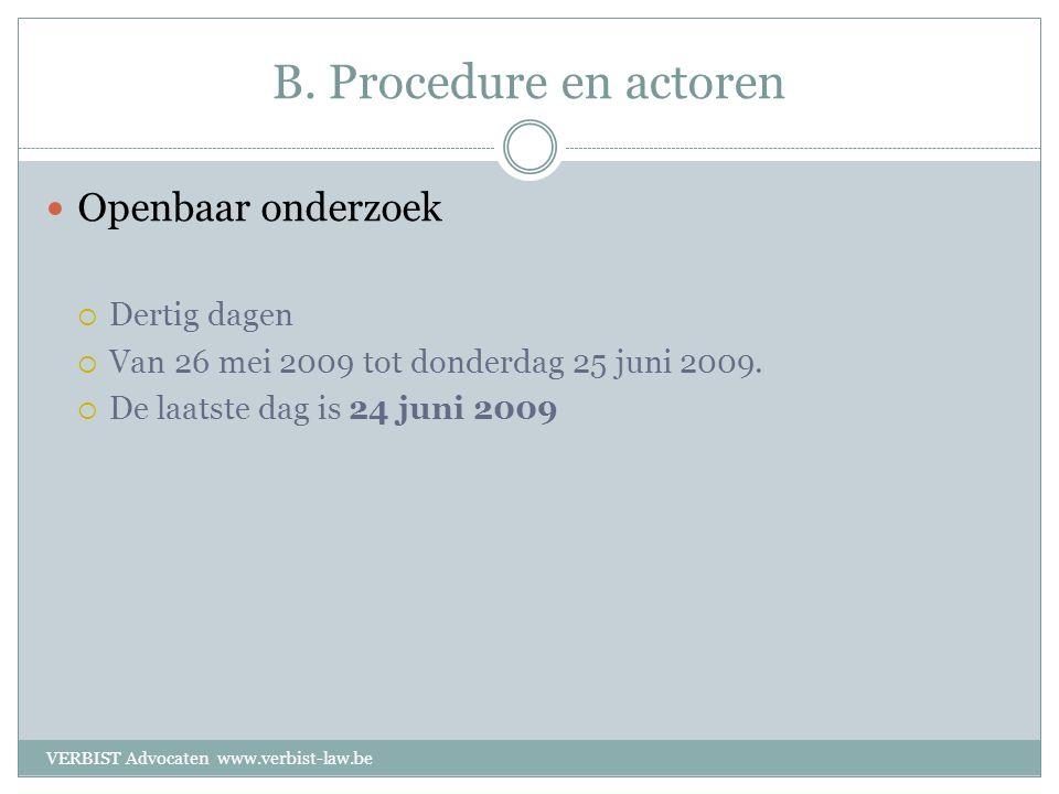 B. Procedure en actoren  Openbaar onderzoek  Dertig dagen  Van 26 mei 2009 tot donderdag 25 juni 2009.  De laatste dag is 24 juni 2009 VERBIST Adv
