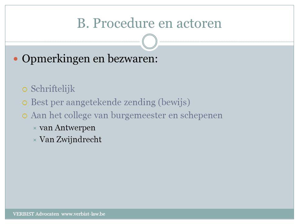 B. Procedure en actoren  Opmerkingen en bezwaren:  Schriftelijk  Best per aangetekende zending (bewijs)  Aan het college van burgemeester en schep