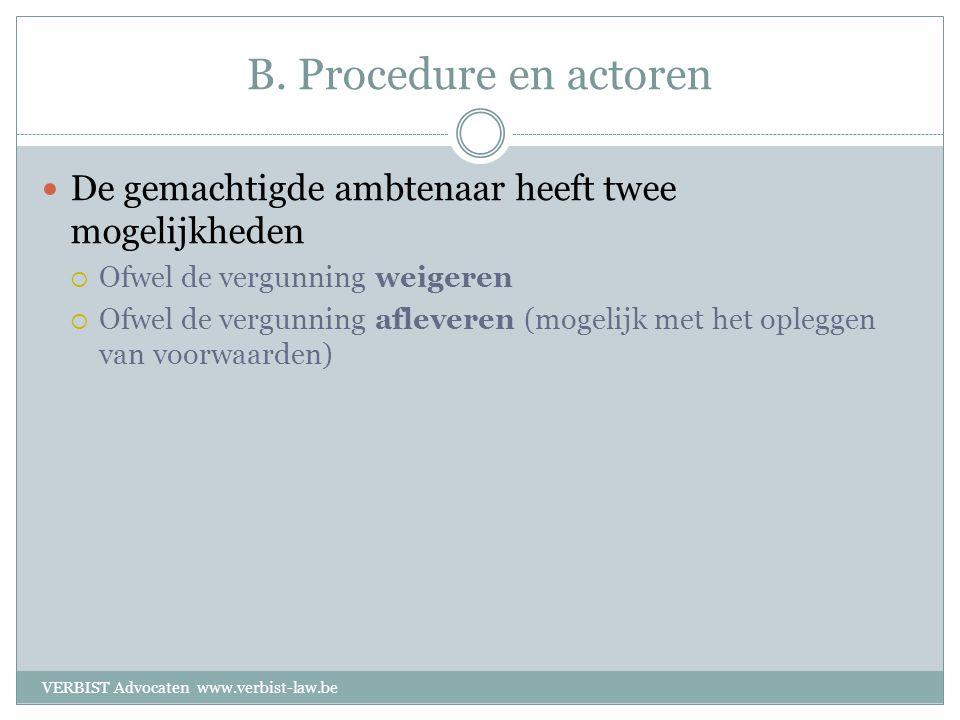B. Procedure en actoren  De gemachtigde ambtenaar heeft twee mogelijkheden  Ofwel de vergunning weigeren  Ofwel de vergunning afleveren (mogelijk m