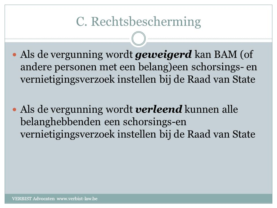 C. Rechtsbescherming  Als de vergunning wordt geweigerd kan BAM (of andere personen met een belang)een schorsings- en vernietigingsverzoek instellen