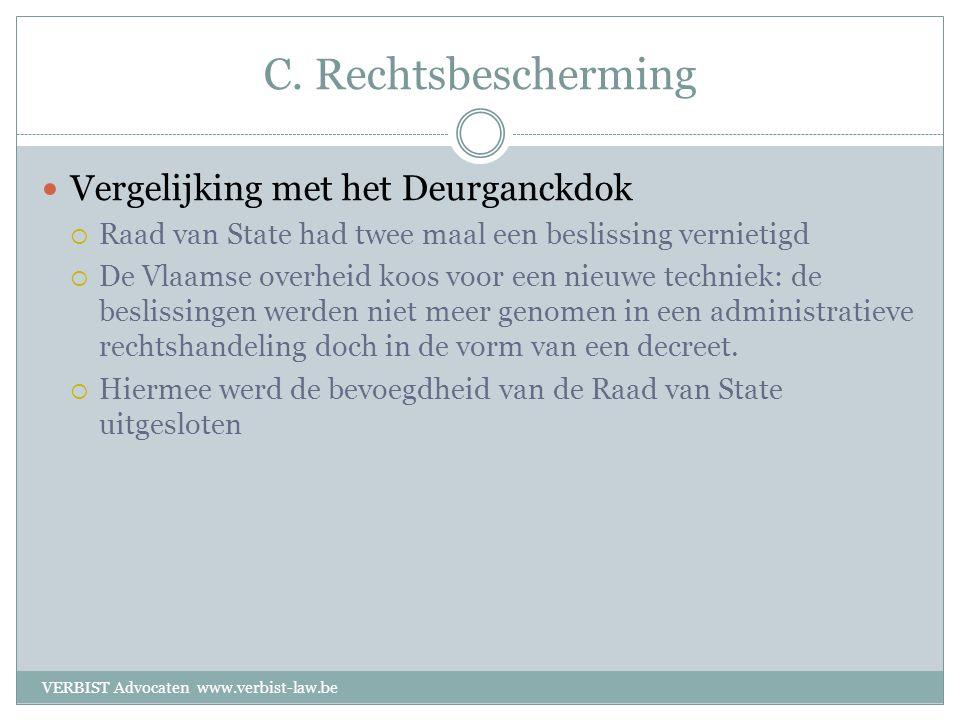 C. Rechtsbescherming  Vergelijking met het Deurganckdok  Raad van State had twee maal een beslissing vernietigd  De Vlaamse overheid koos voor een