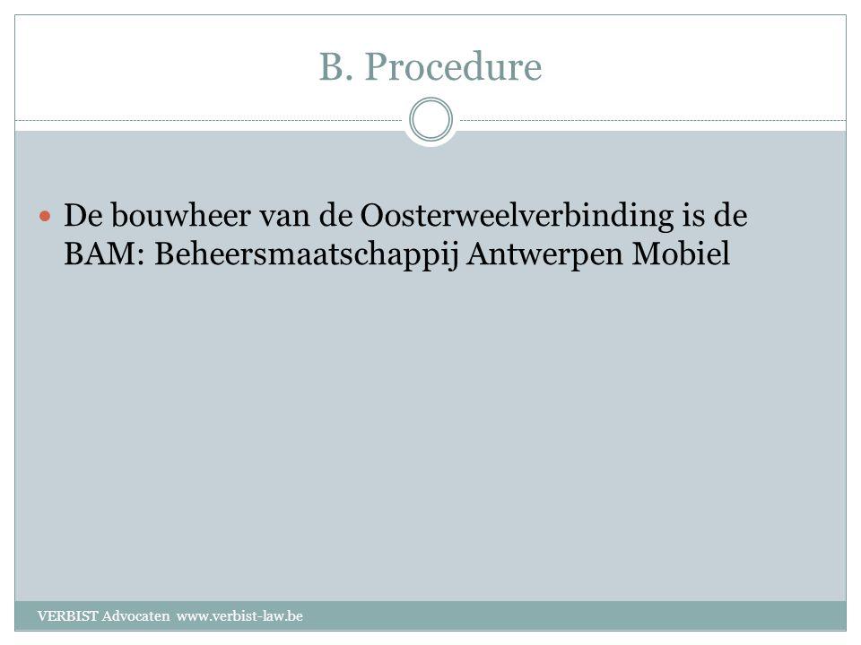 B. Procedure  De bouwheer van de Oosterweelverbinding is de BAM: Beheersmaatschappij Antwerpen Mobiel VERBIST Advocaten www.verbist-law.be