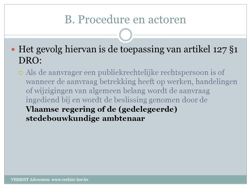 B. Procedure en actoren  Het gevolg hiervan is de toepassing van artikel 127 §1 DRO:  Als de aanvrager een publiekrechtelijke rechtspersoon is of wa