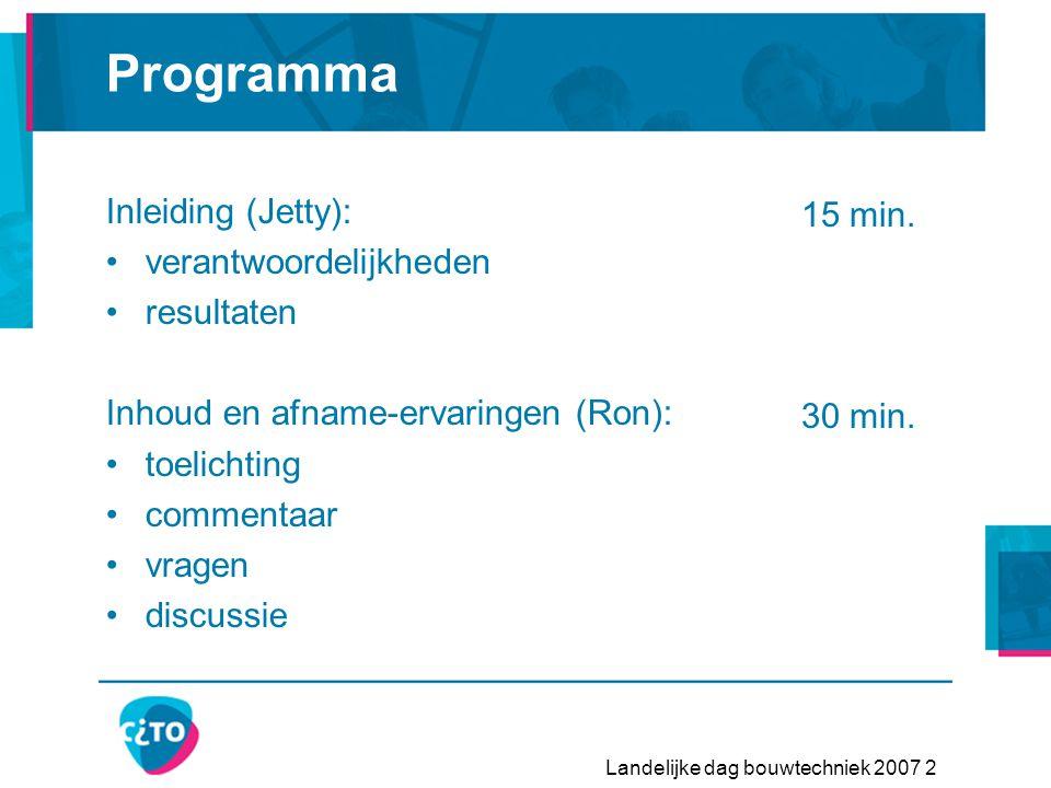 Landelijke dag bouwtechniek 2007 2 Programma Inleiding (Jetty): •verantwoordelijkheden •resultaten Inhoud en afname-ervaringen (Ron): •toelichting •commentaar •vragen •discussie 15 min.