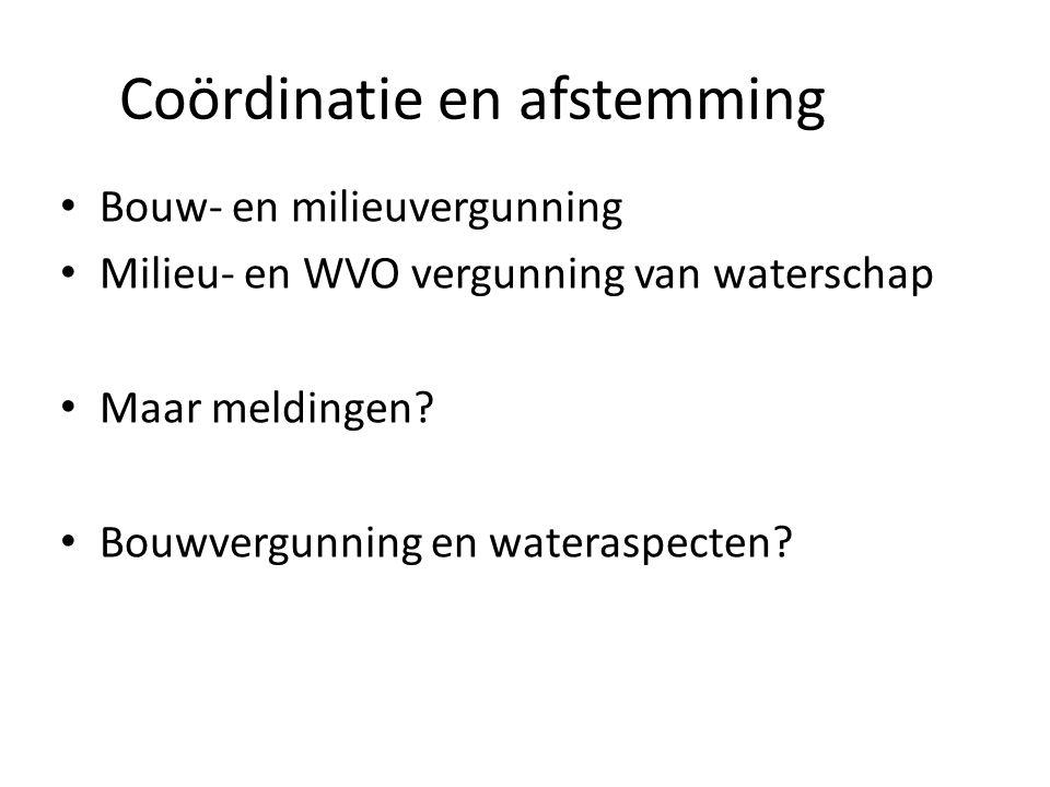 Coördinatie en afstemming • Bouw- en milieuvergunning • Milieu- en WVO vergunning van waterschap • Maar meldingen? • Bouwvergunning en wateraspecten?