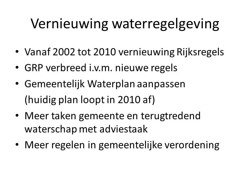 Vernieuwing waterregelgeving • Vanaf 2002 tot 2010 vernieuwing Rijksregels • GRP verbreed i.v.m. nieuwe regels • Gemeentelijk Waterplan aanpassen (hui