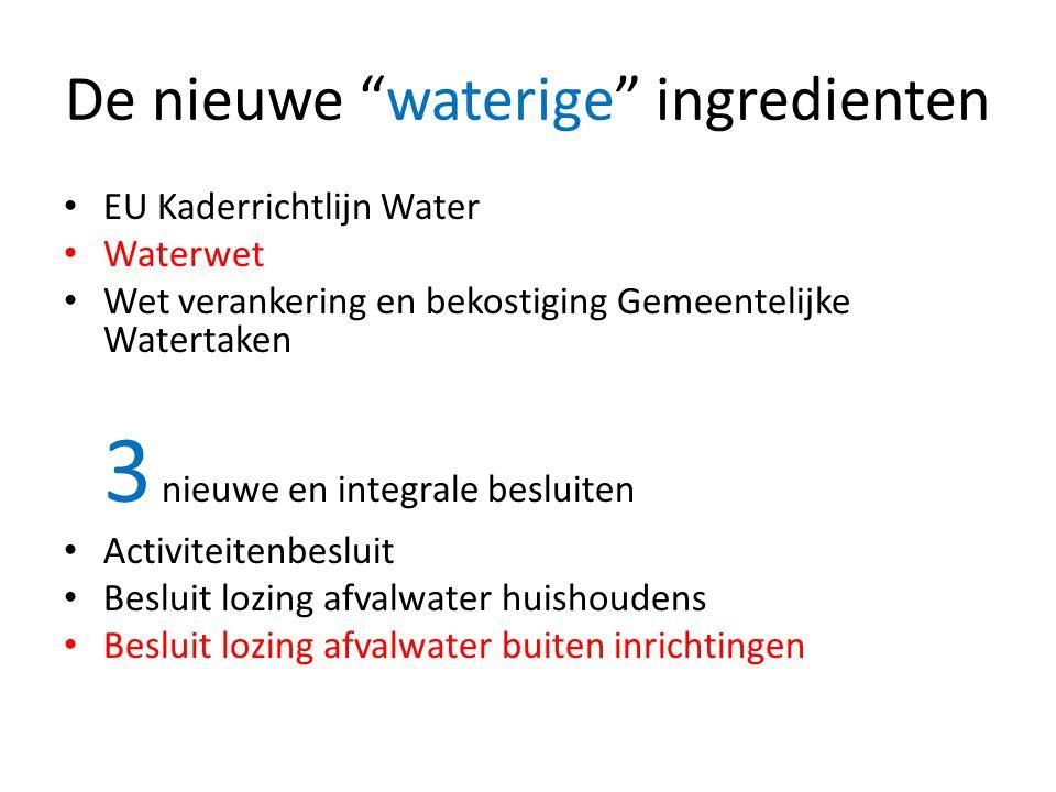 """De nieuwe """"waterige"""" ingredienten • EU Kaderrichtlijn Water • Waterwet • Wet verankering en bekostiging Gemeentelijke Watertaken 3 nieuwe en integrale"""