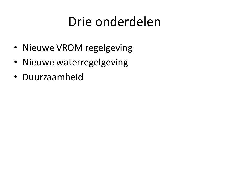 Drie onderdelen • Nieuwe VROM regelgeving • Nieuwe waterregelgeving • Duurzaamheid